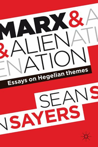 sean sayers marx and alienation essays on hegelian themes The body, alienation, and gift in marx and wojtyła angela franks, phd 1 wojtyła and marx  the category of alienation in marx has received considerable attention, beginning in the 1930s 4  marx and alienation: essays on hegelian themes, new york, palgrave macmillan 2011, 210 pp 5.